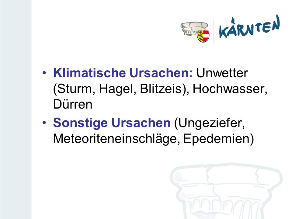 Klimatische Ursachen: Unwetter (Sturm, Hagel, Blitzeis), Hochwasser, Dürren Sonstige Ursachen (Ungeziefer, Meteoriteneinschläge, Epedemien)
