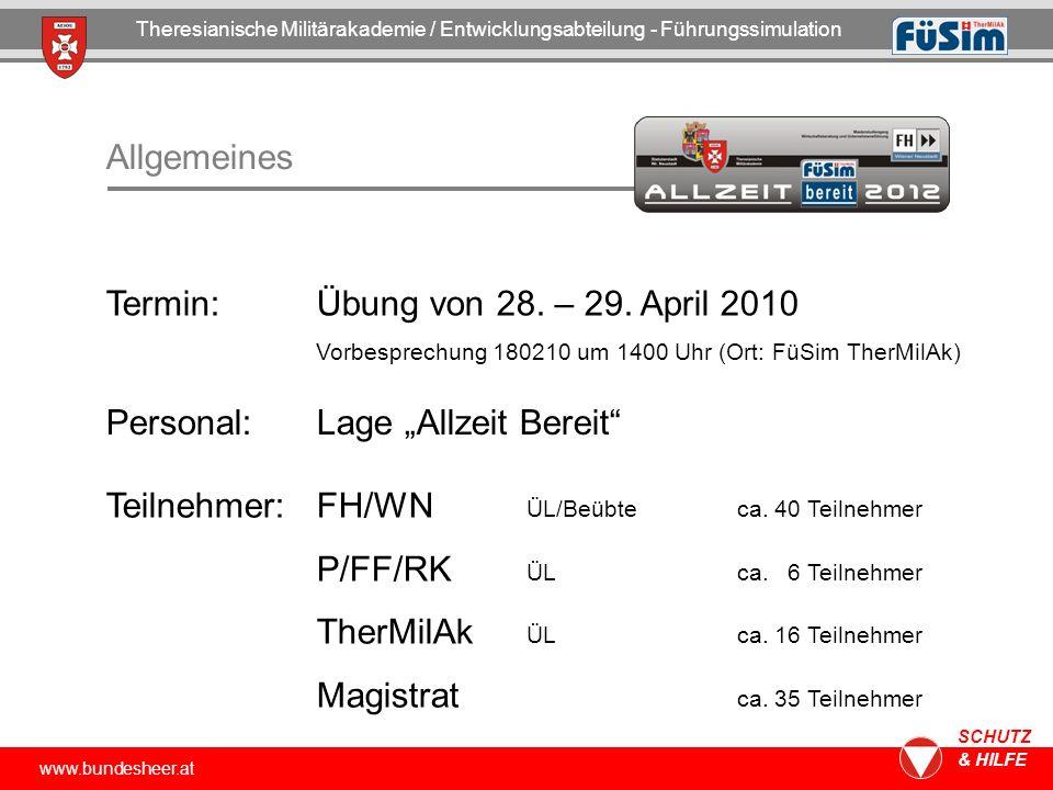 www.bundesheer.at SCHUTZ & HILFE Allgemeines Termin: Übung von 28. – 29. April 2010 Vorbesprechung 180210 um 1400 Uhr (Ort: FüSim TherMilAk) Personal: