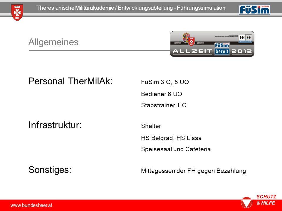 www.bundesheer.at SCHUTZ & HILFE Allgemeines Personal TherMilAk: FüSim 3 O, 5 UO Bediener 6 UO Stabstrainer 1 O Infrastruktur: Shelter HS Belgrad, HS