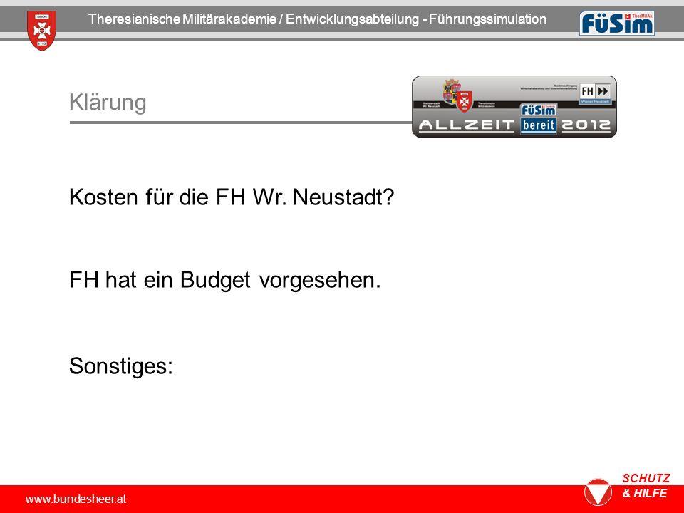www.bundesheer.at SCHUTZ & HILFE Klärung Kosten für die FH Wr. Neustadt? FH hat ein Budget vorgesehen. Sonstiges: Theresianische Militärakademie / Ent