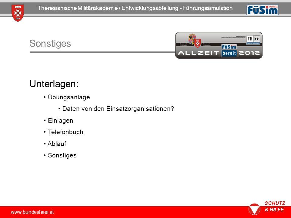 www.bundesheer.at SCHUTZ & HILFE Sonstiges Unterlagen: Übungsanlage Daten von den Einsatzorganisationen? Einlagen Telefonbuch Ablauf Sonstiges Theresi
