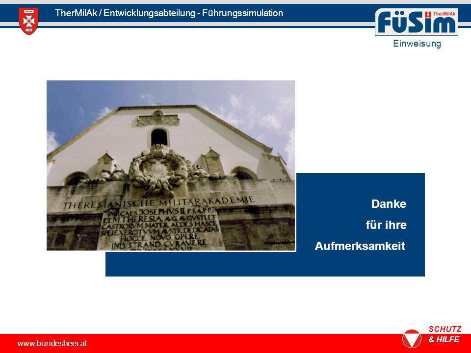 www.bundesheer.at SCHUTZ & HILFE TherMilAk / Entwicklungsabteilung - Führungssimulation Danke. für ihre. Aufmerksamkeit. Einweisung