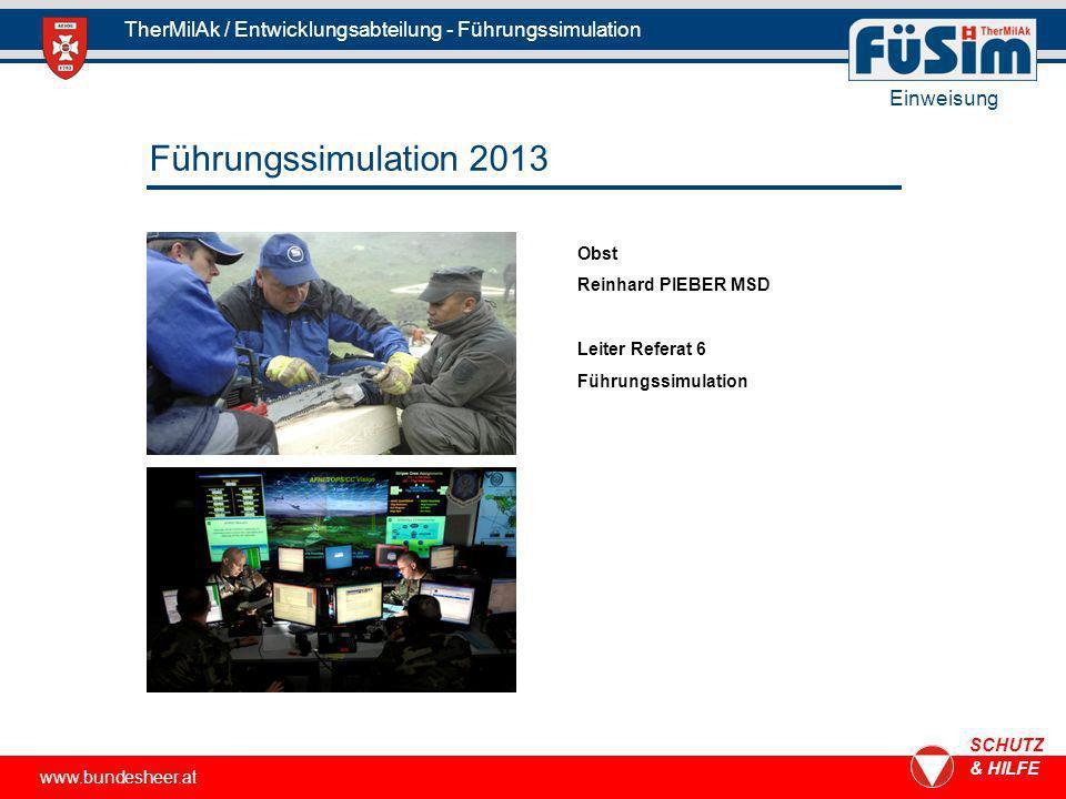 Führungssimulation 2013 www.bundesheer.at SCHUTZ & HILFE TherMilAk / Entwicklungsabteilung - Führungssimulation Obst Reinhard PIEBER MSD Leiter Refera