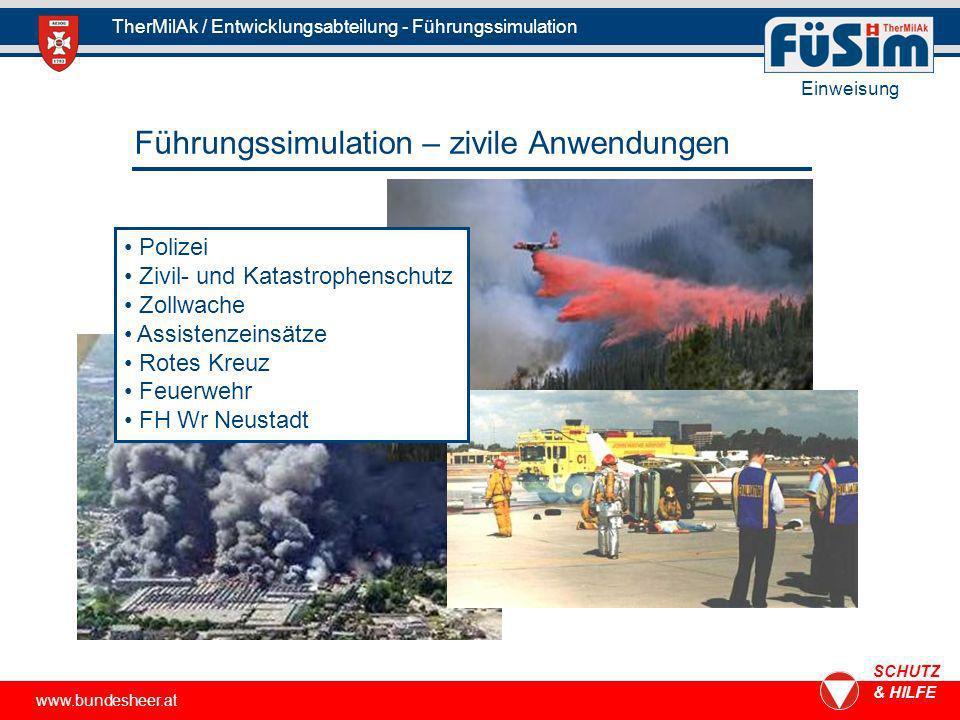 www.bundesheer.at SCHUTZ & HILFE TherMilAk / Entwicklungsabteilung - Führungssimulation Einweisung Führungssimulation – zivile Anwendungen Polizei Ziv