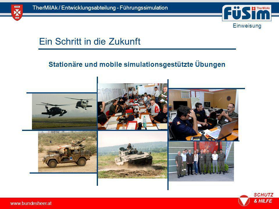 www.bundesheer.at SCHUTZ & HILFE TherMilAk / Entwicklungsabteilung - Führungssimulation Ein Schritt in die Zukunft Stationäre und mobile simulationsgestützte Übungen Einweisung