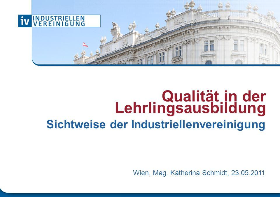 Qualität in der Lehrlingsausbildung Sichtweise der Industriellenvereinigung Wien, Mag. Katherina Schmidt, 23.05.2011