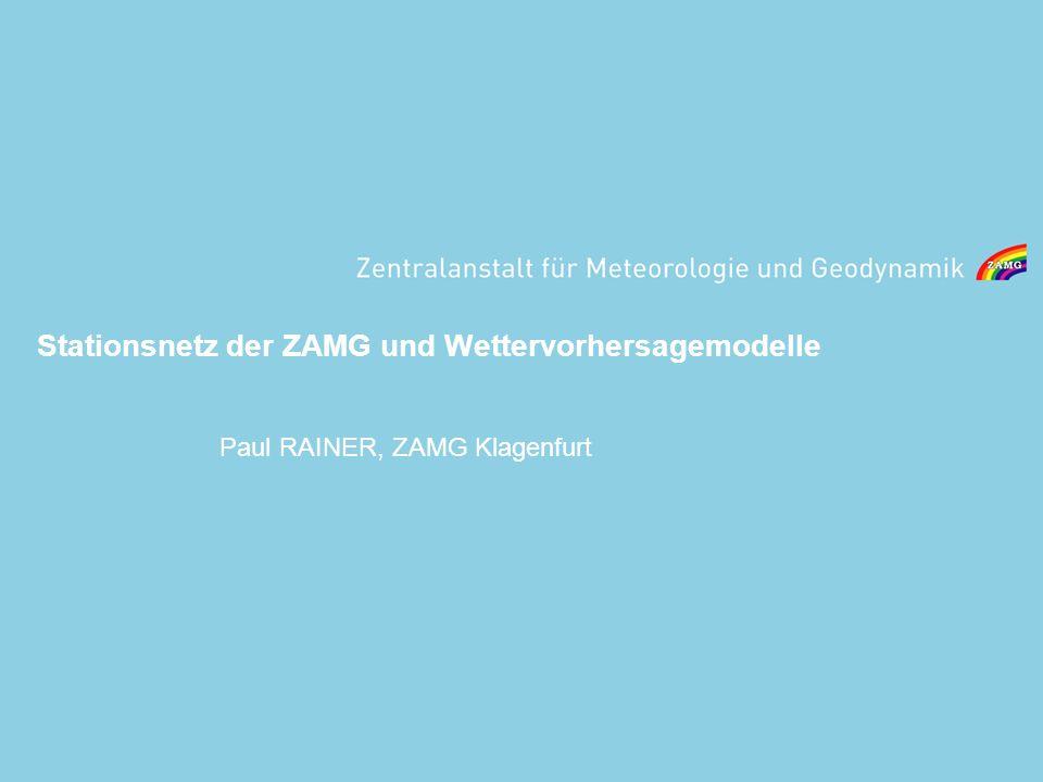 Stationsnetz der ZAMG und Wettervorhersagemodelle Paul RAINER, ZAMG Klagenfurt