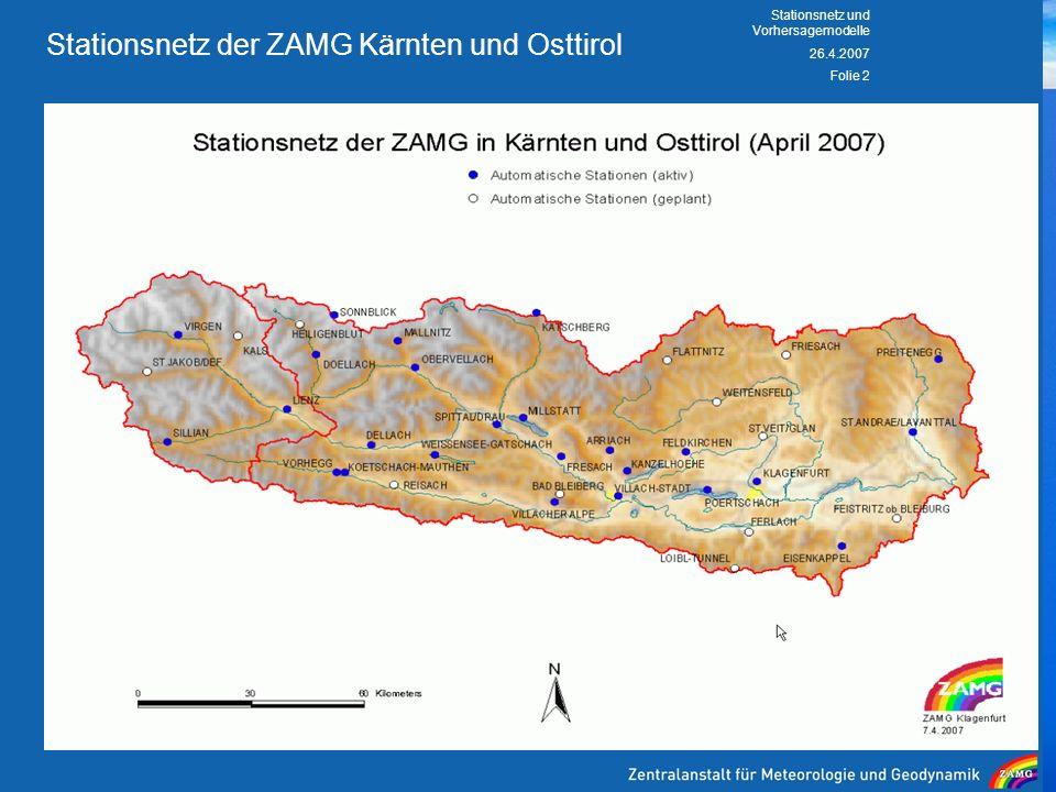 26.4.2007 Stationsnetz und Vorhersagemodelle Folie 2 Stationsnetz der ZAMG Kärnten und Osttirol Aktuell insgesamt 40 Stationen Davon 24 als automatisc