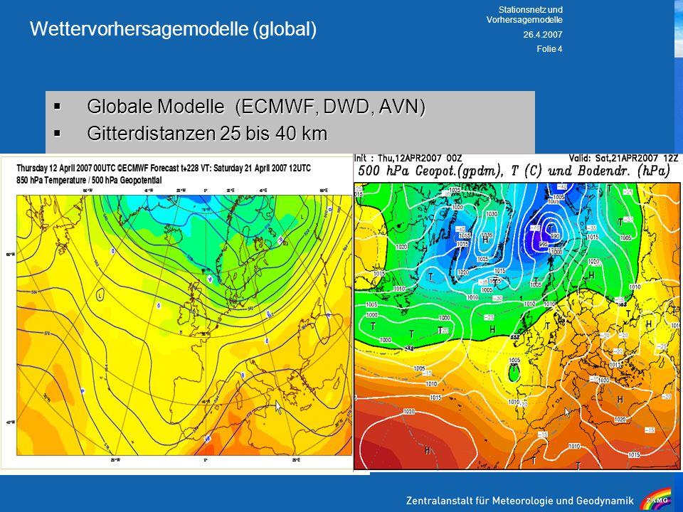 26.4.2007 Stationsnetz und Vorhersagemodelle Folie 4 Wettervorhersagemodelle (global) Globale Modelle (ECMWF, DWD, AVN) Globale Modelle (ECMWF, DWD, A