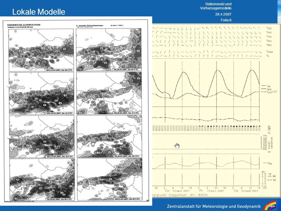 26.4.2007 Stationsnetz und Vorhersagemodelle Folie 6 Lokale Modelle Aladin AUSTRIA (Wien gerechnet) LM (Lokales Modell des Deutschen Wetterdienstes DW