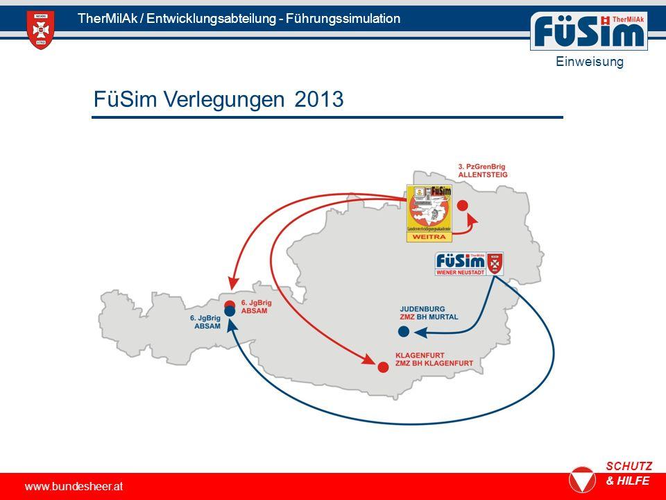 www.bundesheer.at SCHUTZ & HILFE TherMilAk / Entwicklungsabteilung - Führungssimulation Einweisung FüSim Verlegungen 2013