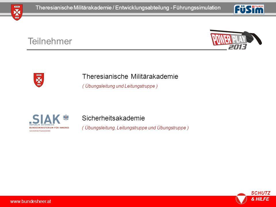 www.bundesheer.at SCHUTZ & HILFE Teilnehmer Theresianische Militärakademie / Entwicklungsabteilung - Führungssimulation Theresianische Militärakademie