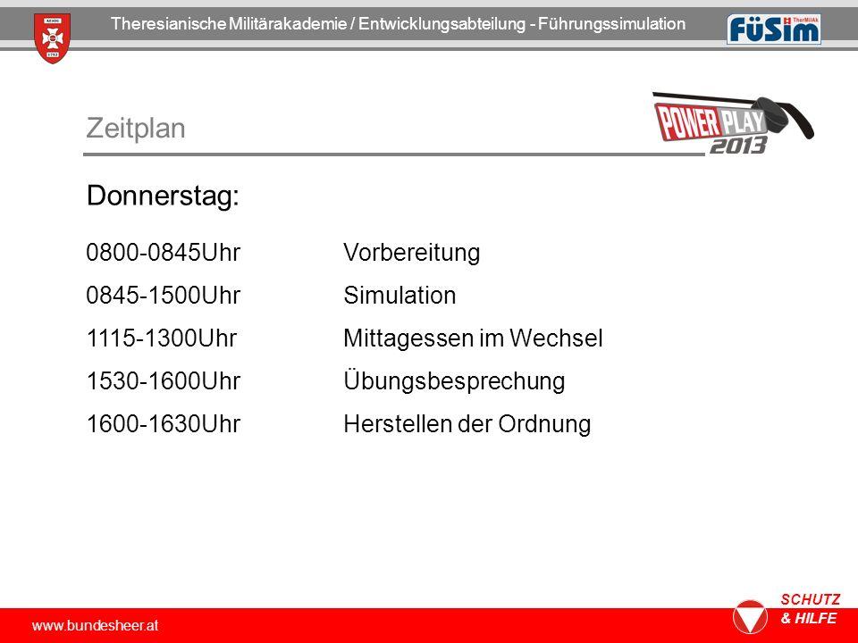 www.bundesheer.at SCHUTZ & HILFE Zeitplan Donnerstag: 0800-0845UhrVorbereitung 0845-1500UhrSimulation 1115-1300UhrMittagessen im Wechsel 1530-1600UhrÜ