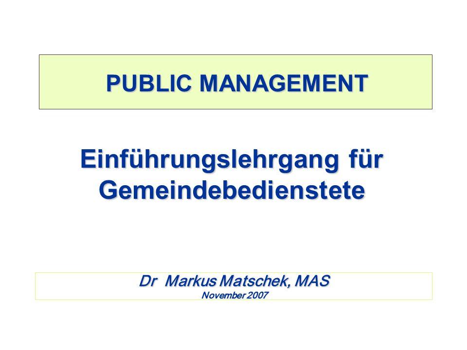 Dr Markus Matschek, MAS November 2007 Einführungslehrgang für Gemeindebedienstete PUBLIC MANAGEMENT