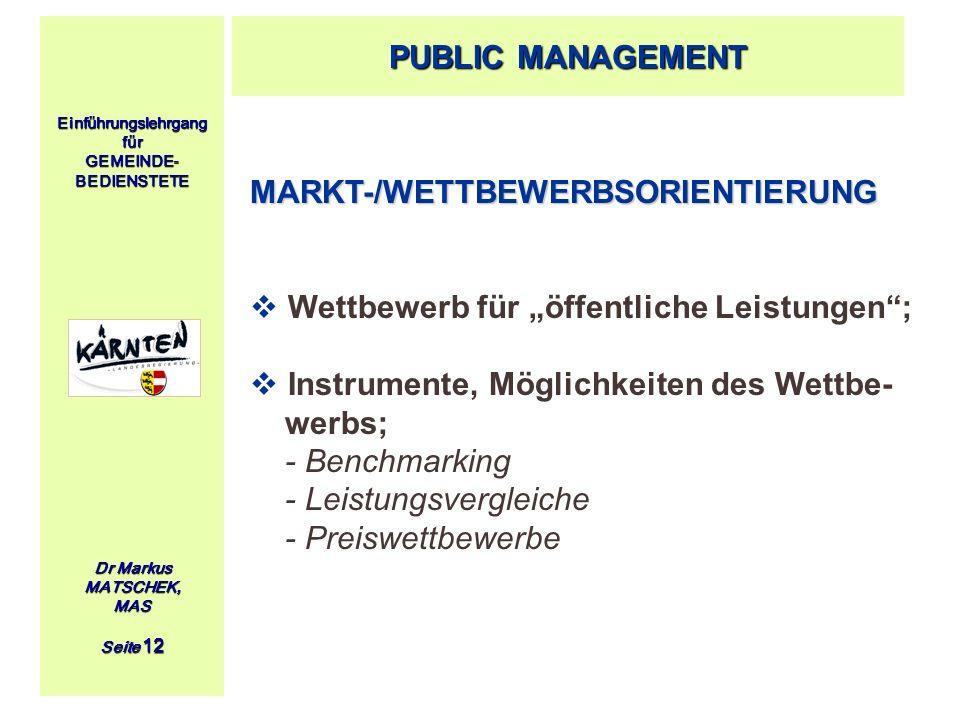 Einführungslehrgang für GEMEINDE- BEDIENSTETE Dr Markus MATSCHEK, MAS Seite 12 MARKT-/WETTBEWERBSORIENTIERUNG Wettbewerb für öffentliche Leistungen; I