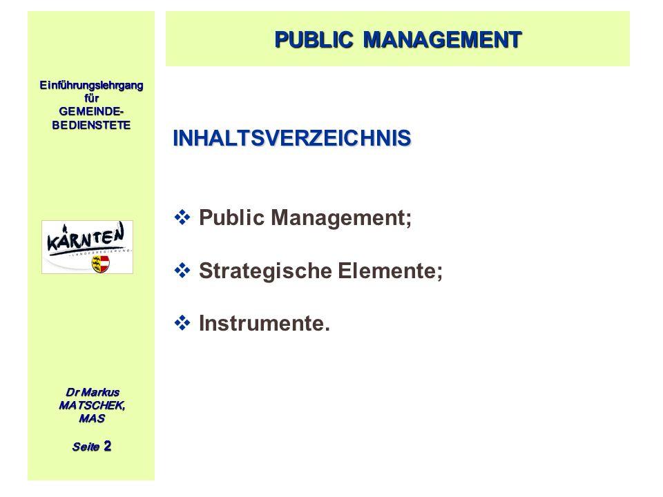 Einführungslehrgang für GEMEINDE- BEDIENSTETE Dr Markus MATSCHEK, MAS Seite 2 INHALTSVERZEICHNIS Public Management; Strategische Elemente; Instrumente