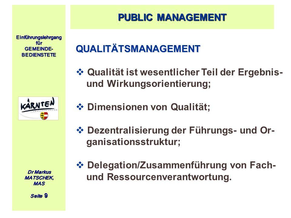 Einführungslehrgang für GEMEINDE- BEDIENSTETE Dr Markus MATSCHEK, MAS Seite 9 QUALITÄTSMANAGEMENT Qualität ist wesentlicher Teil der Ergebnis- und Wir