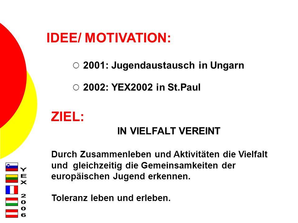 IDEE/ MOTIVATION: 2001: Jugendaustausch in Ungarn 2002: YEX2002 in St.Paul ZIEL: IN VIELFALT VEREINT Durch Zusammenleben und Aktivitäten die Vielfalt und gleichzeitig die Gemeinsamkeiten der europäischen Jugend erkennen.