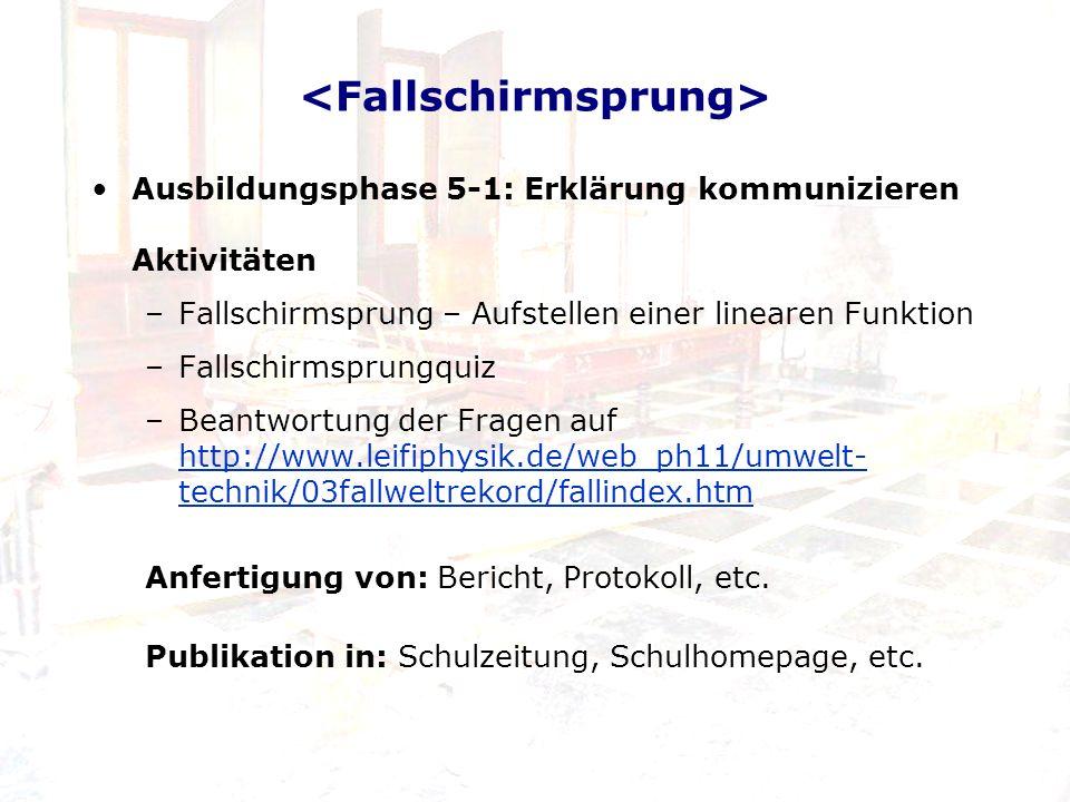Ausbildungsphase 5-1: Erklärung kommunizieren Aktivitäten –Fallschirmsprung – Aufstellen einer linearen Funktion –Fallschirmsprungquiz –Beantwortung d
