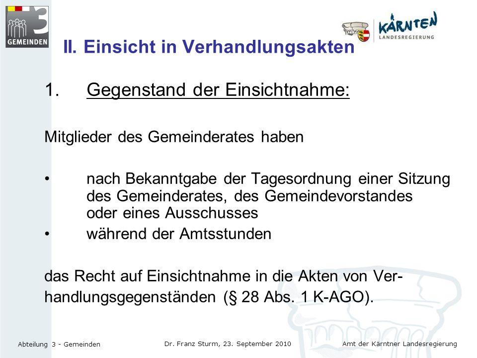 Amt der Kärntner Landesregierung Abteilung 3 - Gemeinden Dr. Franz Sturm, 23. September 2010 II. Einsicht in Verhandlungsakten 1.Gegenstand der Einsic