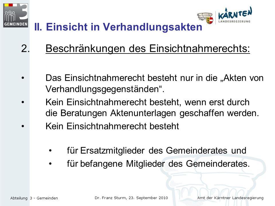 Amt der Kärntner Landesregierung Abteilung 3 - Gemeinden Dr. Franz Sturm, 23. September 2010 II. Einsicht in Verhandlungsakten 2. Beschränkungen des E