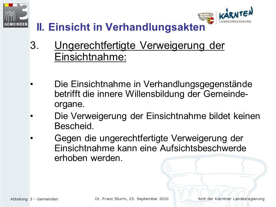 Amt der Kärntner Landesregierung Abteilung 3 - Gemeinden Dr. Franz Sturm, 23. September 2010 II. Einsicht in Verhandlungsakten 3. Ungerechtfertigte Ve