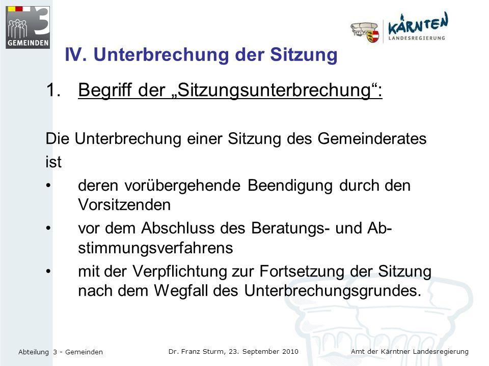 Amt der Kärntner Landesregierung Abteilung 3 - Gemeinden Dr. Franz Sturm, 23. September 2010 IV. Unterbrechung der Sitzung 1.Begriff der Sitzungsunter