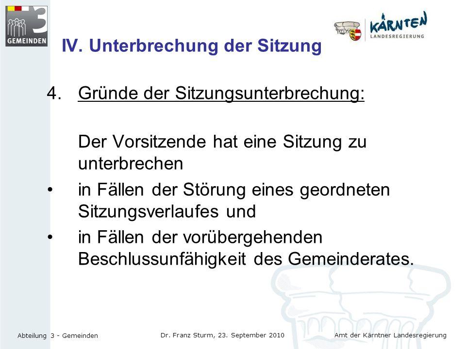 Amt der Kärntner Landesregierung Abteilung 3 - Gemeinden Dr. Franz Sturm, 23. September 2010 IV. Unterbrechung der Sitzung 4.Gründe der Sitzungsunterb