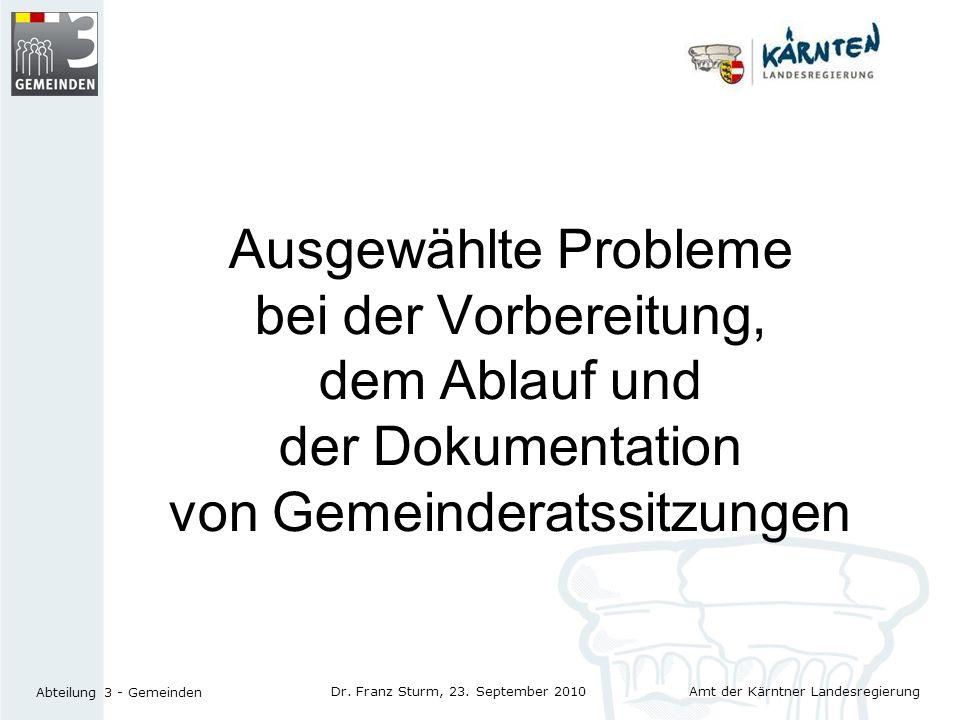 Amt der Kärntner Landesregierung Abteilung 3 - Gemeinden Dr. Franz Sturm, 23. September 2010 Ausgewählte Probleme bei der Vorbereitung, dem Ablauf und