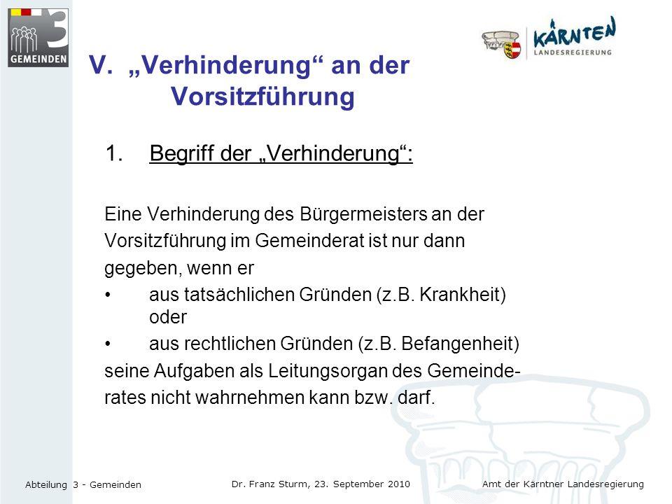 Amt der Kärntner Landesregierung Abteilung 3 - Gemeinden Dr. Franz Sturm, 23. September 2010 V. Verhinderung an der Vorsitzführung 1.Begriff der Verhi