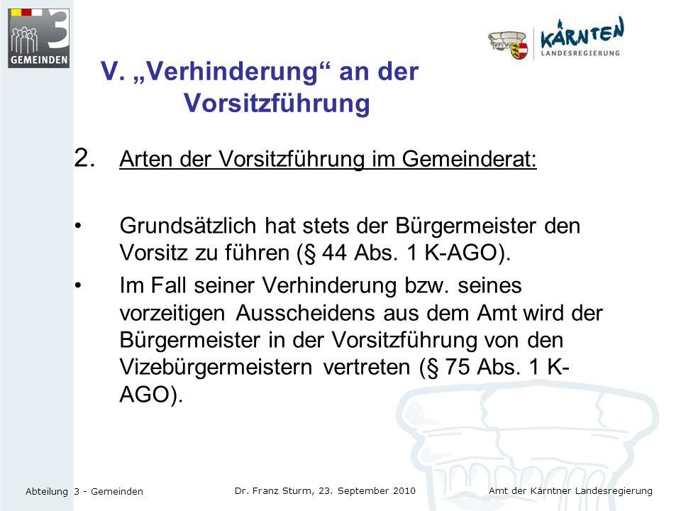 Amt der Kärntner Landesregierung Abteilung 3 - Gemeinden Dr. Franz Sturm, 23. September 2010 V. Verhinderung an der Vorsitzführung 2. Arten der Vorsit