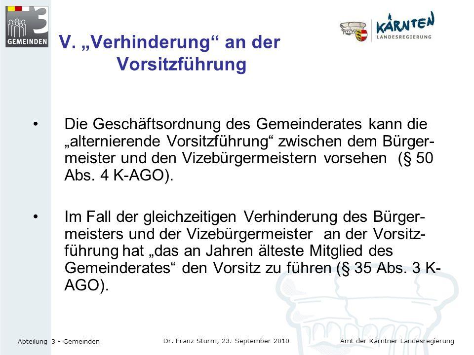 Amt der Kärntner Landesregierung Abteilung 3 - Gemeinden Dr. Franz Sturm, 23. September 2010 V. Verhinderung an der Vorsitzführung Die Geschäftsordnun