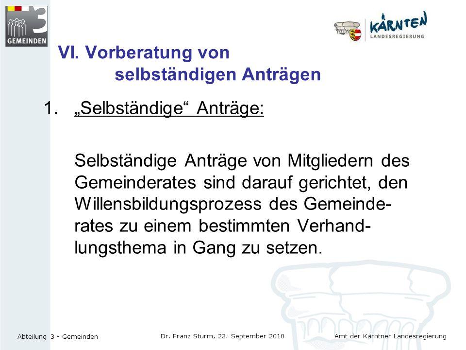 Amt der Kärntner Landesregierung Abteilung 3 - Gemeinden Dr. Franz Sturm, 23. September 2010 VI. Vorberatung von selbständigen Anträgen 1.Selbständige