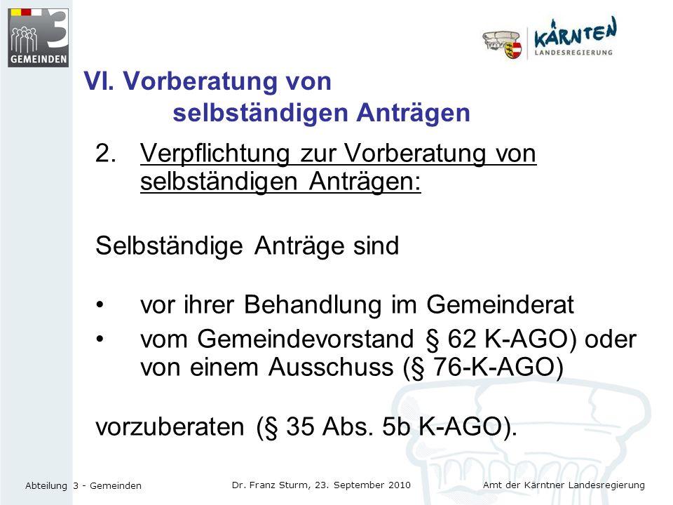 Amt der Kärntner Landesregierung Abteilung 3 - Gemeinden Dr. Franz Sturm, 23. September 2010 VI. Vorberatung von selbständigen Anträgen 2.Verpflichtun