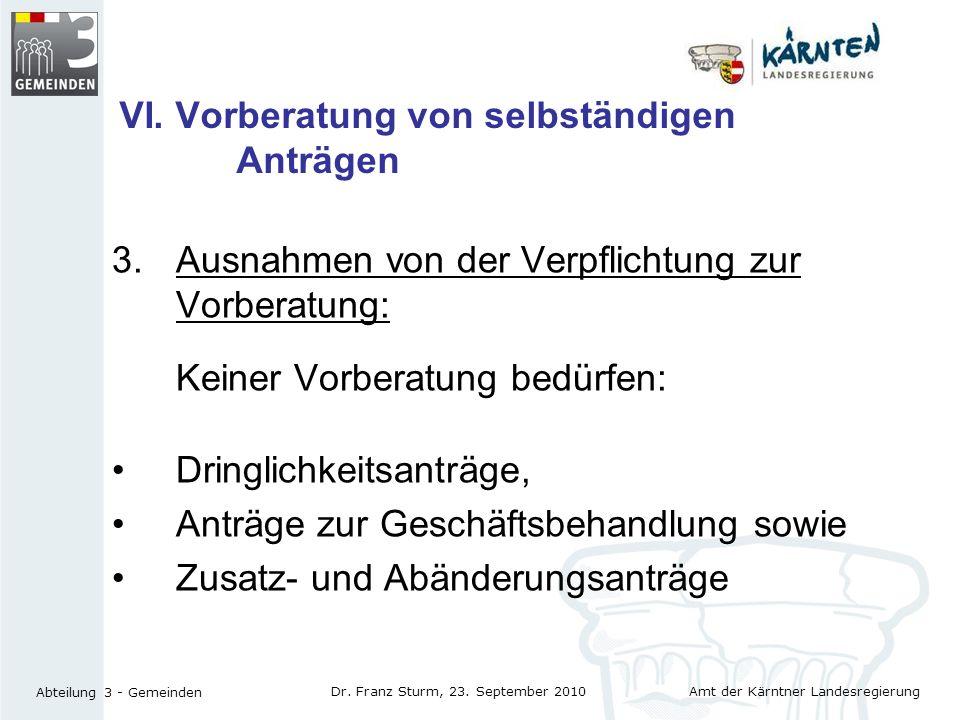 Amt der Kärntner Landesregierung Abteilung 3 - Gemeinden Dr. Franz Sturm, 23. September 2010 VI. Vorberatung von selbständigen Anträgen 3.Ausnahmen vo