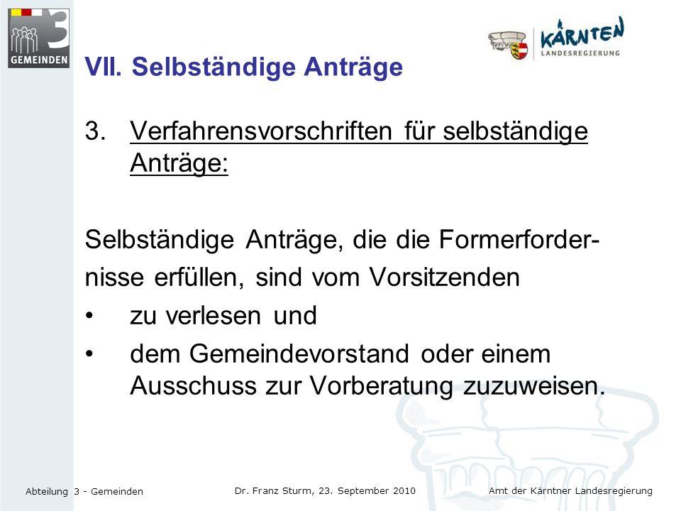 Amt der Kärntner Landesregierung Abteilung 3 - Gemeinden Dr. Franz Sturm, 23. September 2010 VII. Selbständige Anträge 3.Verfahrensvorschriften für se