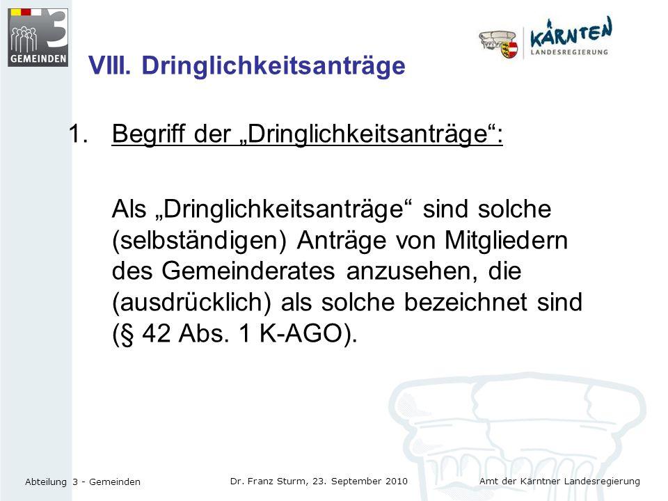 Amt der Kärntner Landesregierung Abteilung 3 - Gemeinden Dr. Franz Sturm, 23. September 2010 VIII. Dringlichkeitsanträge 1.Begriff der Dringlichkeitsa