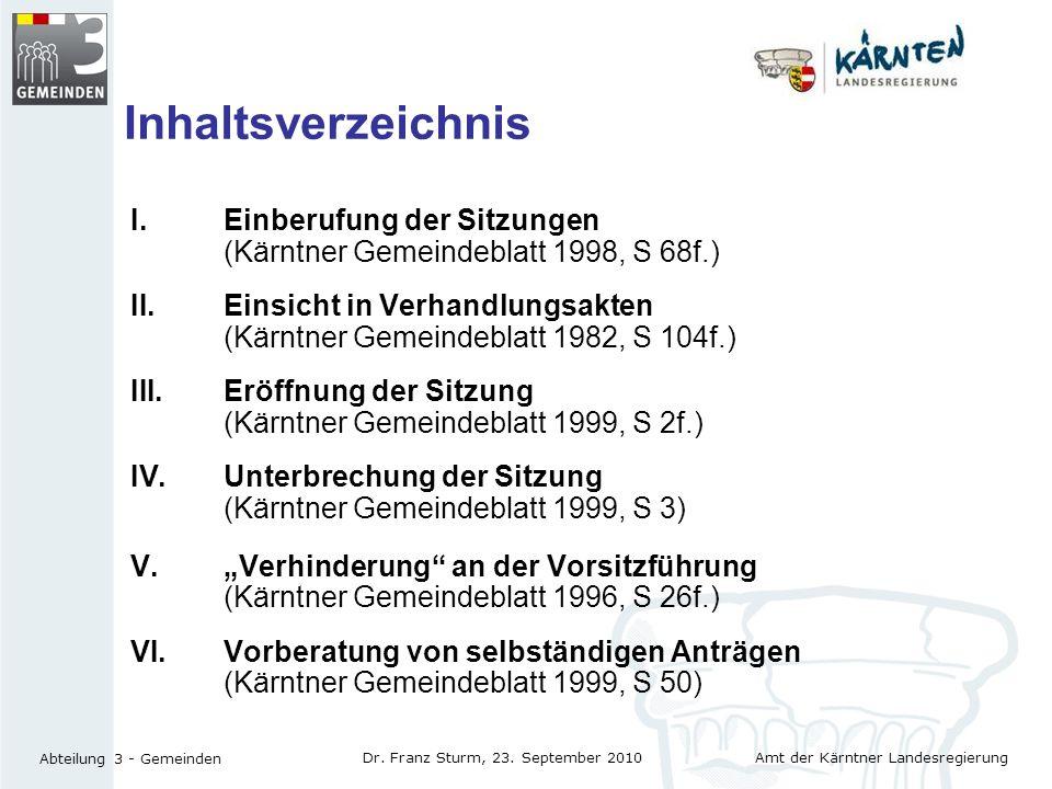 Amt der Kärntner Landesregierung Abteilung 3 - Gemeinden Dr. Franz Sturm, 23. September 2010 Inhaltsverzeichnis I.Einberufung der Sitzungen (Kärntner