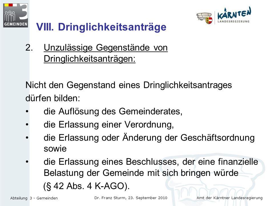 Amt der Kärntner Landesregierung Abteilung 3 - Gemeinden Dr. Franz Sturm, 23. September 2010 VIII. Dringlichkeitsanträge 2.Unzulässige Gegenstände von
