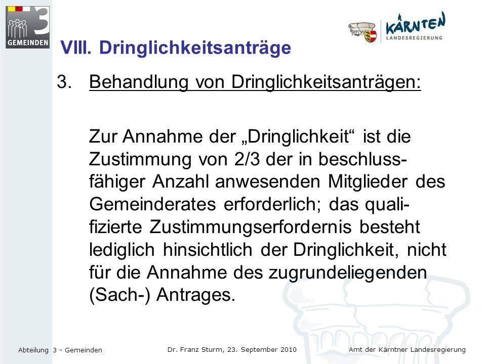 Amt der Kärntner Landesregierung Abteilung 3 - Gemeinden Dr. Franz Sturm, 23. September 2010 VIII. Dringlichkeitsanträge 3.Behandlung von Dringlichkei