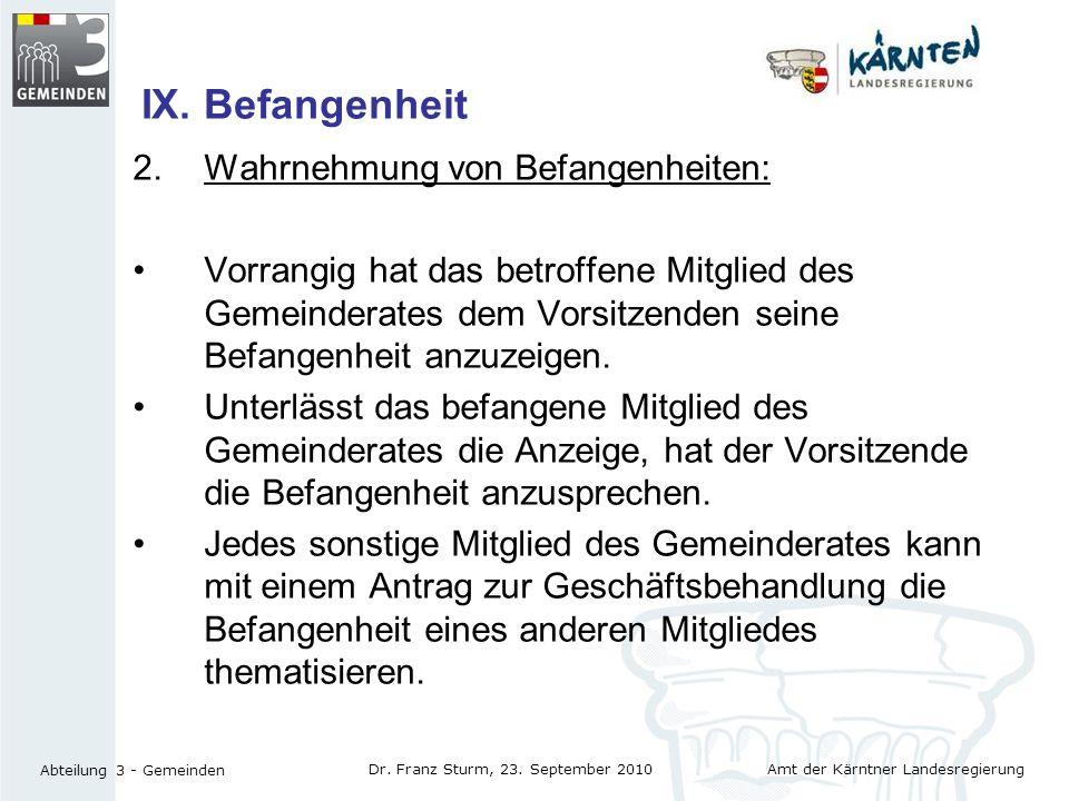 Amt der Kärntner Landesregierung Abteilung 3 - Gemeinden Dr. Franz Sturm, 23. September 2010 IX. Befangenheit 2.Wahrnehmung von Befangenheiten: Vorran