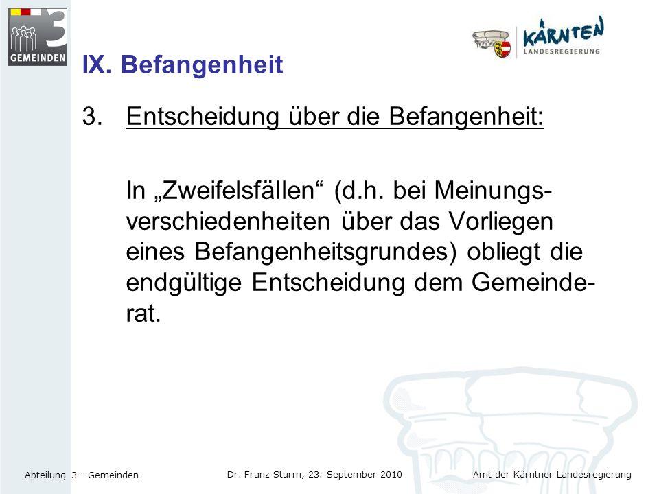 Amt der Kärntner Landesregierung Abteilung 3 - Gemeinden Dr. Franz Sturm, 23. September 2010 IX. Befangenheit 3.Entscheidung über die Befangenheit: In
