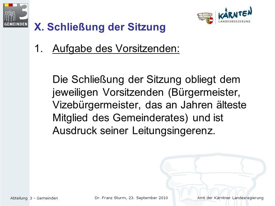 Amt der Kärntner Landesregierung Abteilung 3 - Gemeinden Dr. Franz Sturm, 23. September 2010 X. Schließung der Sitzung 1.Aufgabe des Vorsitzenden: Die