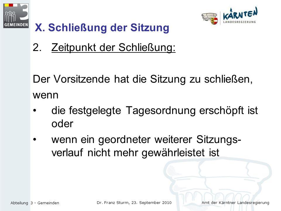 Amt der Kärntner Landesregierung Abteilung 3 - Gemeinden Dr. Franz Sturm, 23. September 2010 X. Schließung der Sitzung 2.Zeitpunkt der Schließung: Der