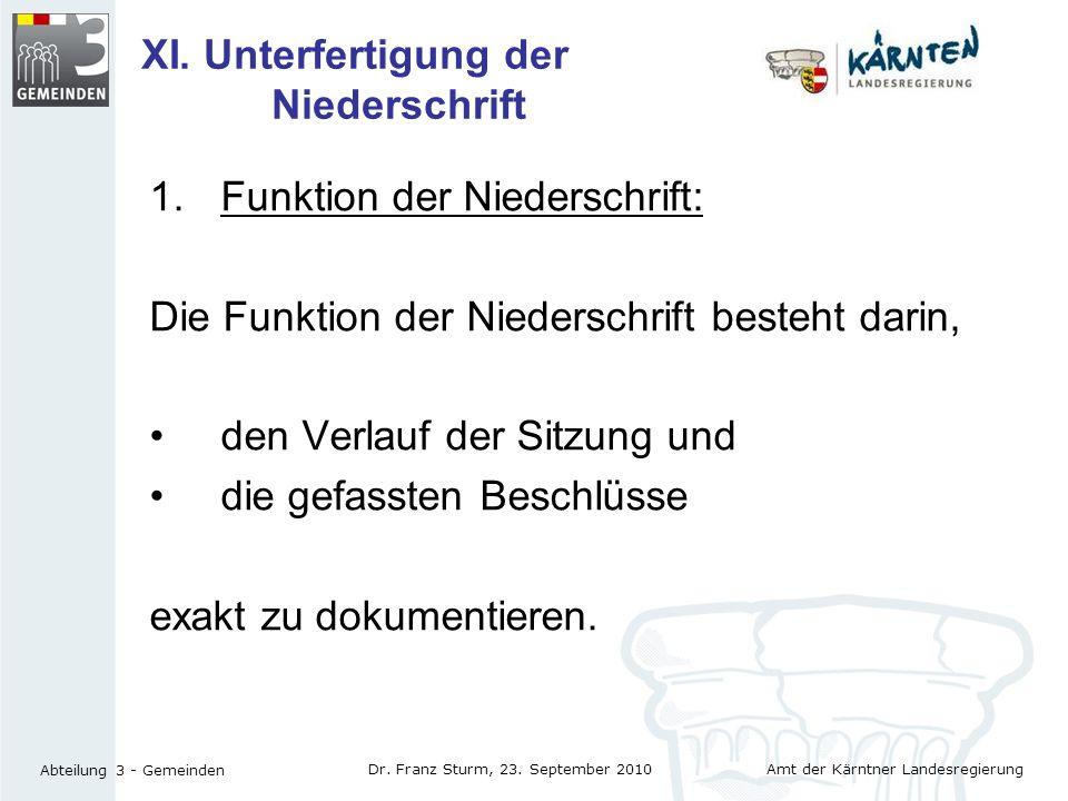 Amt der Kärntner Landesregierung Abteilung 3 - Gemeinden Dr. Franz Sturm, 23. September 2010 XI. Unterfertigung der Niederschrift 1.Funktion der Niede