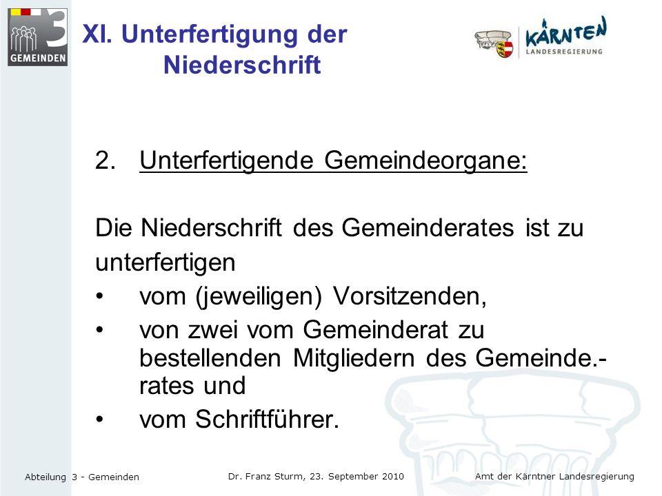 Amt der Kärntner Landesregierung Abteilung 3 - Gemeinden Dr. Franz Sturm, 23. September 2010 XI. Unterfertigung der Niederschrift 2.Unterfertigende Ge