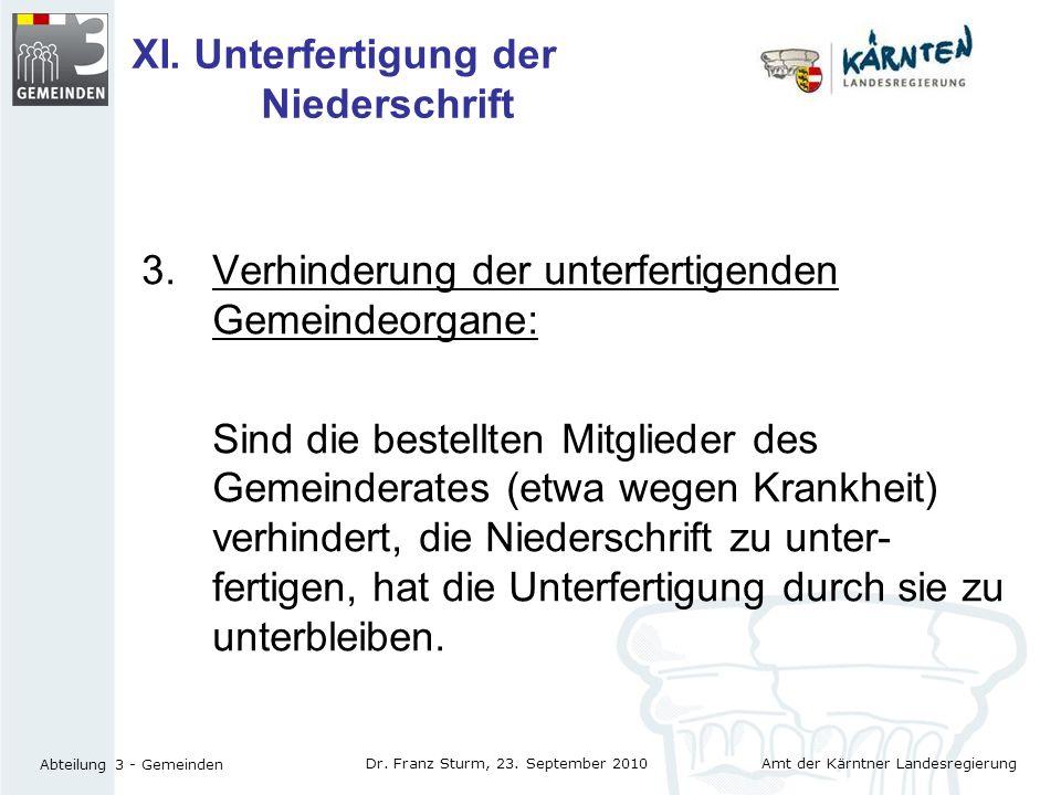 Amt der Kärntner Landesregierung Abteilung 3 - Gemeinden Dr. Franz Sturm, 23. September 2010 XI. Unterfertigung der Niederschrift 3.Verhinderung der u