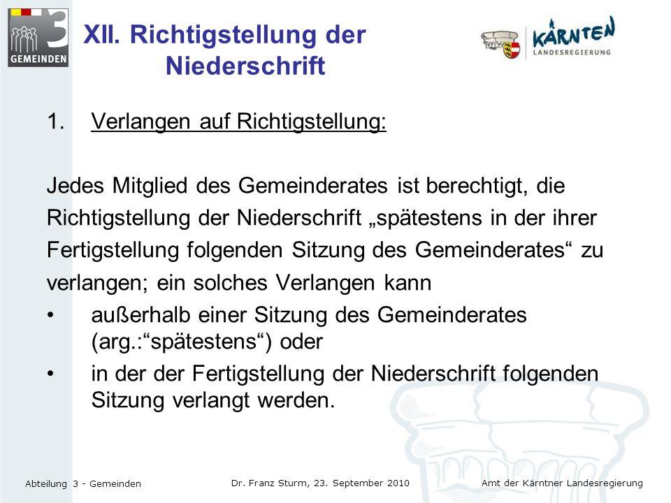 Amt der Kärntner Landesregierung Abteilung 3 - Gemeinden Dr. Franz Sturm, 23. September 2010 XII. Richtigstellung der Niederschrift 1.Verlangen auf Ri