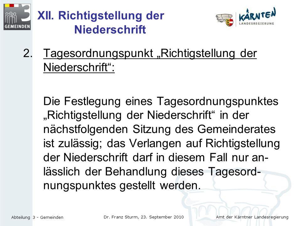 Amt der Kärntner Landesregierung Abteilung 3 - Gemeinden Dr. Franz Sturm, 23. September 2010 XII. Richtigstellung der Niederschrift 2.Tagesordnungspun
