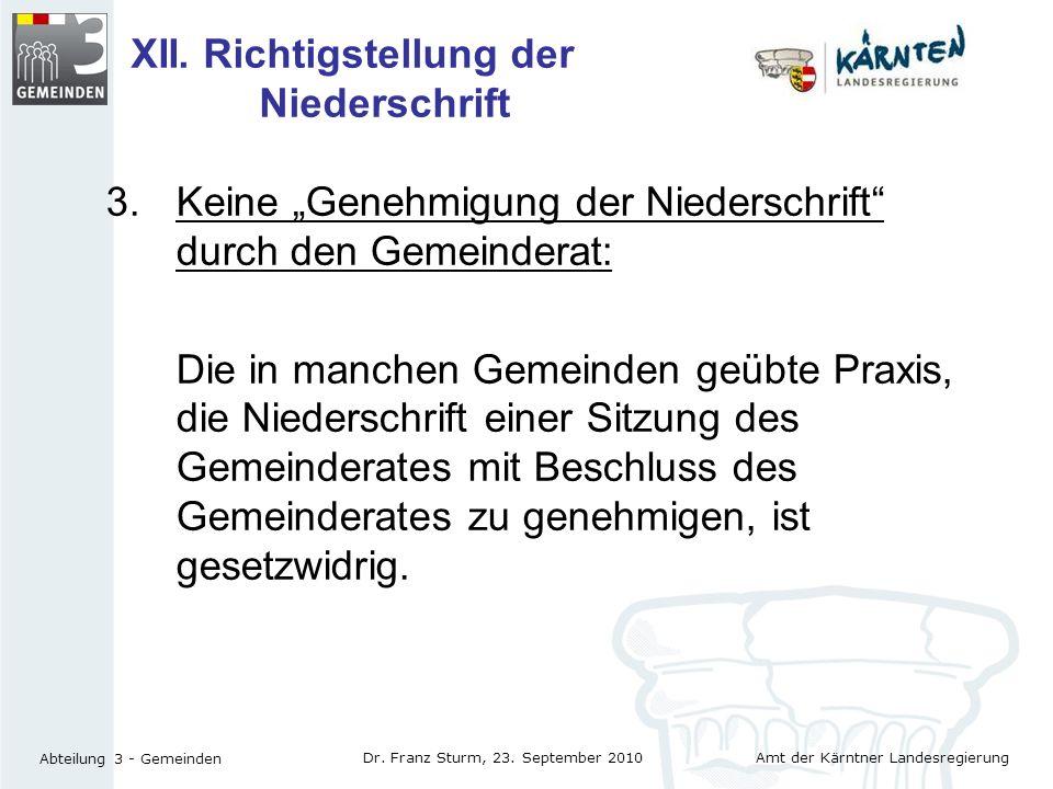 Amt der Kärntner Landesregierung Abteilung 3 - Gemeinden Dr. Franz Sturm, 23. September 2010 XII. Richtigstellung der Niederschrift 3.Keine Genehmigun